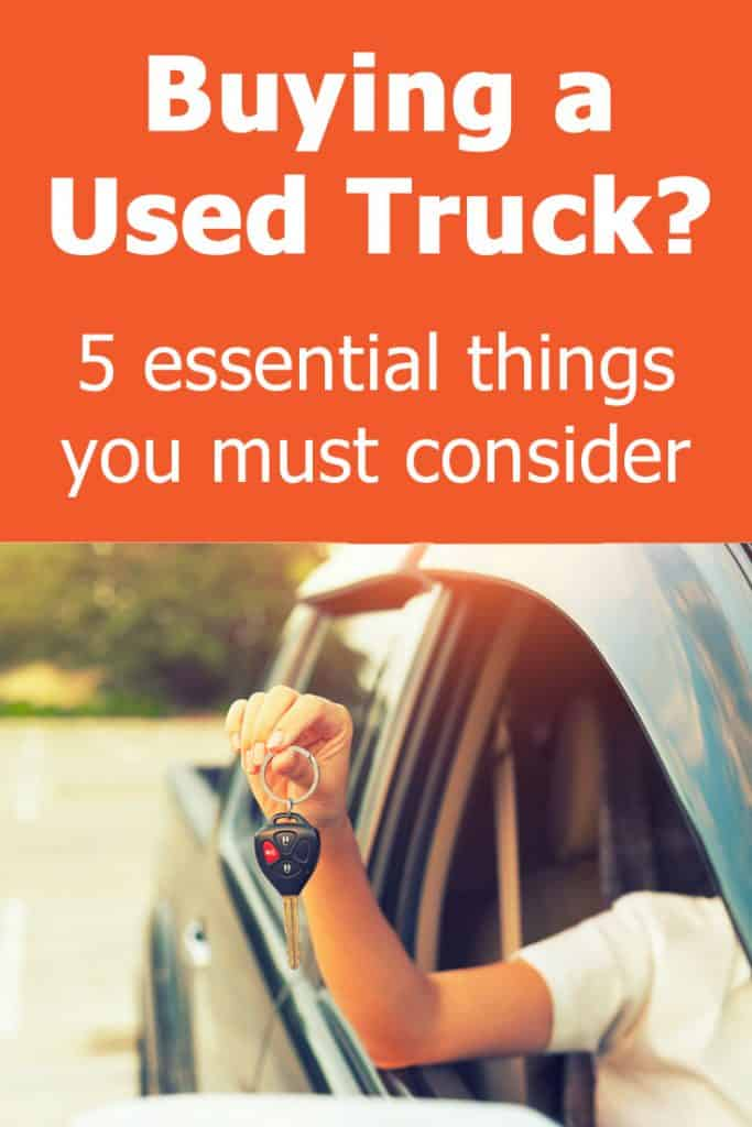 Buying a used truck? Consider these 5 essential things before you even begin searching for your next used pickup (or any other vehicle)