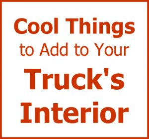 Cool things to do to your truck's interior