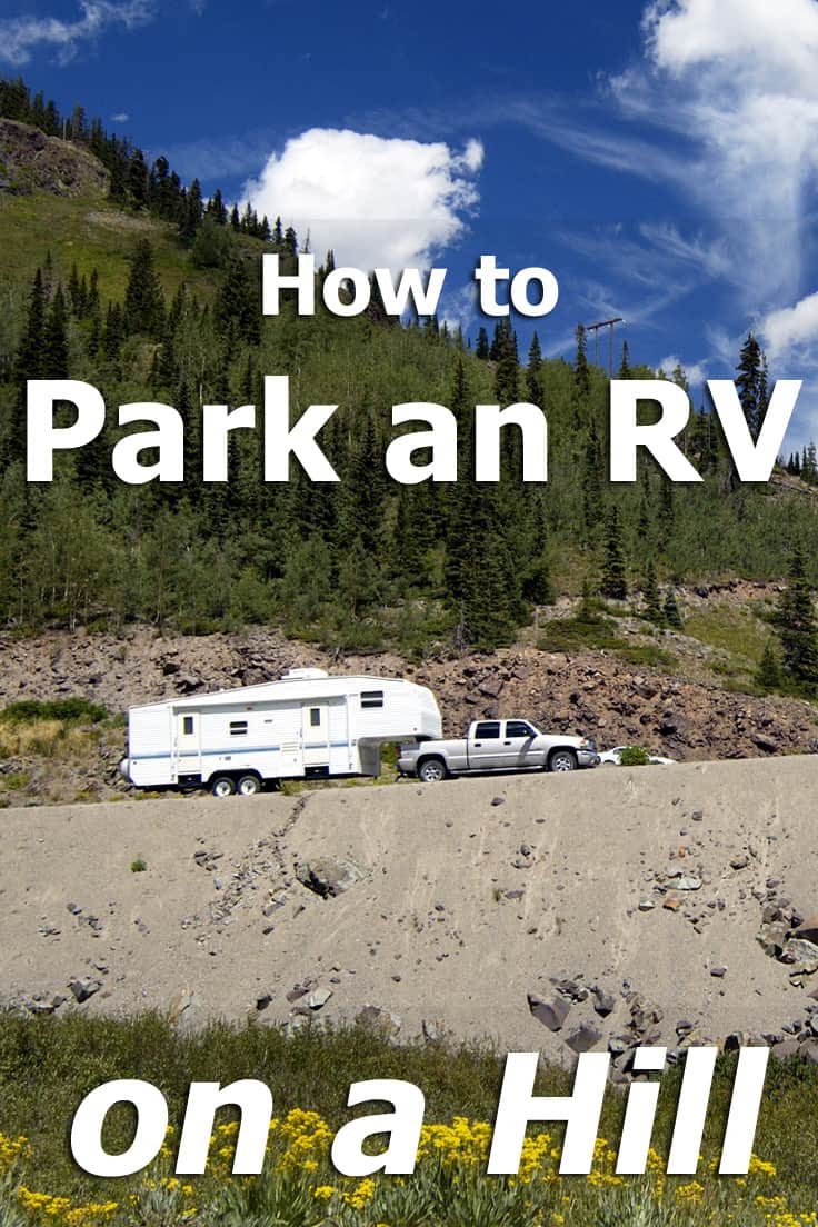 How to park an RV on a hill? Step by step guide to parking your motorhome, travel trailer or 5th wheel on an incline.